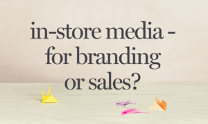 In-store media – branding vs. sales