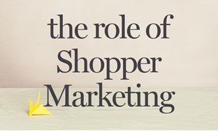 The role of Shopper Marketing is increasing